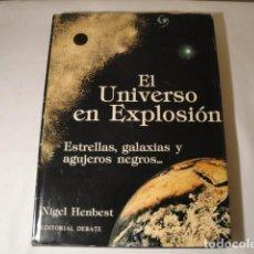 Libros: EL UNIVERSO EN EXPLOSIÓN. AUTOR: NIGEL HENBEST. AÑO 1982. EDITORIAL DEBATE. NUEVO.. Lote 153874622