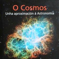 Libros: O COSMOS UNHA APROXIMACIÓN Á ASTRONOMÍA. UNIVERSO.. Lote 169045888