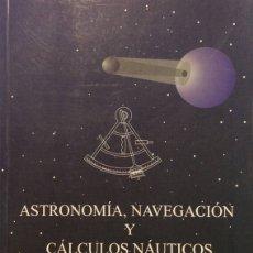 Libros: ASTRONOMÍA, NAVEGACIÓN Y CÁLCULOS NÁUTICOS - FERNANDO MORENO RODRÍGUEZ. Lote 169325502