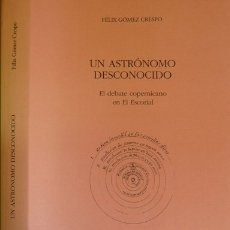 Libros: GÓMEZ, FÉLIX. UN ASTRÓNOMO DESCONOCIDO. EL DEBATE COPERNICANO EN EL ESCORIAL. EL MANUSCRITO... 2008.. Lote 177119840