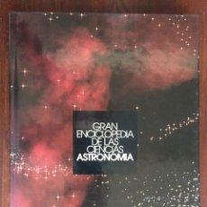 Libros: CIENCIAS DE LA ASTRONOMÍA COLECCIÓN GRAN ENCICLOPEDIA DE LAS CIENCIAS DE SU DESCUBRIMIENTO HASTA HOY. Lote 181409095
