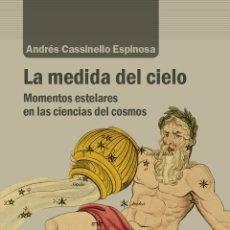 Libros: LA MEDIDA DEL CIELO. MODELOS ESTELARES EN LAS CIENCIAS DEL COSMOS.ANDRÉS CASSINELLO ESPINOSA.. Lote 182917318