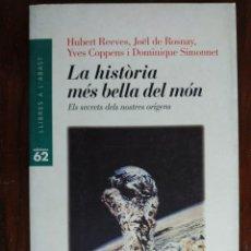 Libros: LA HISTORIA MES BELLA DEL MON, ELS SECRETS DEL NOSTRES ORIGENS DE HUBERT REEVES UN ALTRE ALTERNATIVA. Lote 183694745