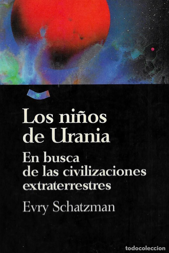 LOS NIÑOS DE URANIA, EN BUSCA DE LAS CIVILIZACIONES EXTRATERRESTRES, EVRY SCHATZMAN (Libros Nuevos - Ciencias, Manuales y Oficios - Astronomía )