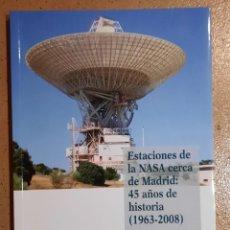 Libros: ESTACIONES DE LA NASA CERCA DE MADRID - 45 AÑOS DE HISTORIA 1963-2008. Lote 214730235