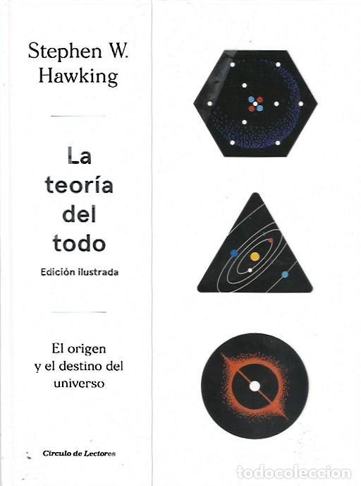LA TEORIA DEL TODO, STEPHEN HAWKING. ILUSTRADA CIRCULO DE LECTORES (Libros Nuevos - Ciencias, Manuales y Oficios - Astronomía )