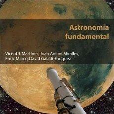 Libri: ASTRONOMÍA FUNDAMENTAL. MARTÍNEZ, MIRALLES, MARCO Y GALADÍ-ENRIQUEZ. PUV. Lote 235481865