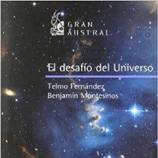 Libros: EL DESAFÍO DEL UNIVERSO. TELMO FERNÁNDEZ Y BENJAMÍN MONTESINOS. GRAN AUSTRAL. ESPASA. Lote 235494235