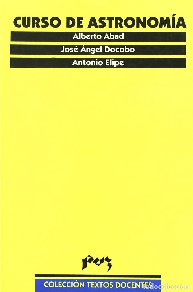 CURSO DE ASTRONOMIA. ALBERTO ABAD. JOSÉ ÁNGEL DOCOBO. ANTONIO ELIPE. PUZ (Libros Nuevos - Ciencias, Manuales y Oficios - Astronomía )