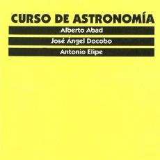 Libros: CURSO DE ASTRONOMIA. ALBERTO ABAD. JOSÉ ÁNGEL DOCOBO. ANTONIO ELIPE. PUZ. Lote 235586610