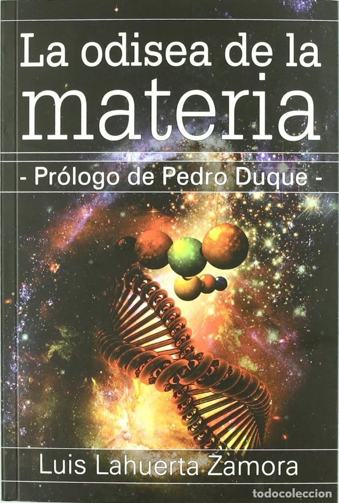 LA ODISEA DE LA MATERIA. LUIS LAHUERTA ZAMORA. PRÓLOGO DE PEDRO DUQUE. EQUIPO SIRIUS (Libros Nuevos - Ciencias, Manuales y Oficios - Astronomía )