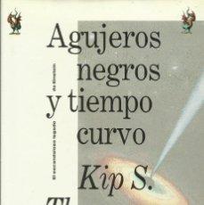 Libros: AGUJEROS NEGROS Y TIEMPO CURVO / KIP S. THORNE. Lote 261934400