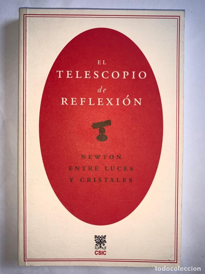 EL TELESCOPIO DE REFLEXIÓN. NEWTON ENTRE LUCES Y CRISTALES. JUAN PIMENTEL. CSIC (Libros Nuevos - Ciencias, Manuales y Oficios - Astronomía )