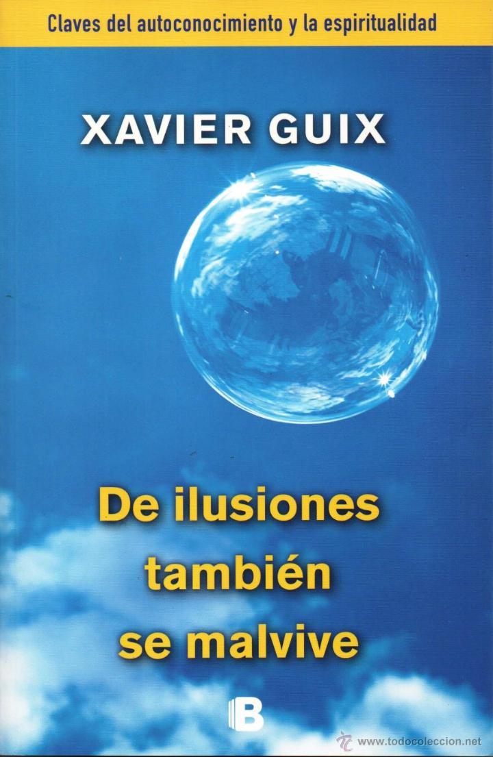 DE ILUSIONES TAMBIEN SE MALVIVE DE XAVIER GUIX - EDICIONES B, 2014 (NUEVO) (Libros Nuevos - Humanidades - Autoayudas)