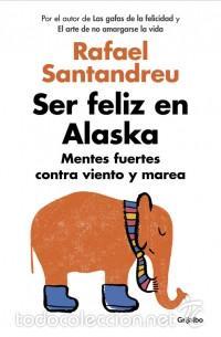 AUTOAYUDA. SER FELIZ EN ALASKA. MENTES FUERTES CONTRA VIENTO Y MAREA - RAFAEL SANTANDREU (Libros Nuevos - Humanidades - Autoayudas)