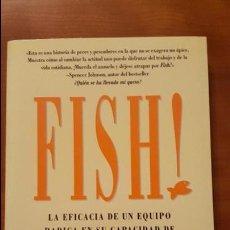 Libros: FISH! LA EFICACIA DE UN EQUIPO RADICA EN SU CAPACIDAD DE MOTIVACION. Lote 79552793