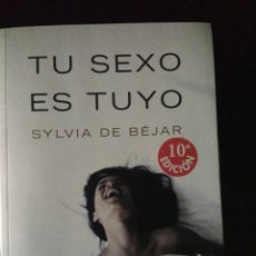 Libros: TU SEXO ES TUYO DE SILVIA DE BÉJAR. Lote 182275327