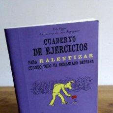 Libros: CUADERNO DE EJERCICIOS PARA RALENTIZAR CUANDO TODO VA DEMASIADO DEPRISA. TERAPIAS VERDES. 1 ª 2012. Lote 122719579