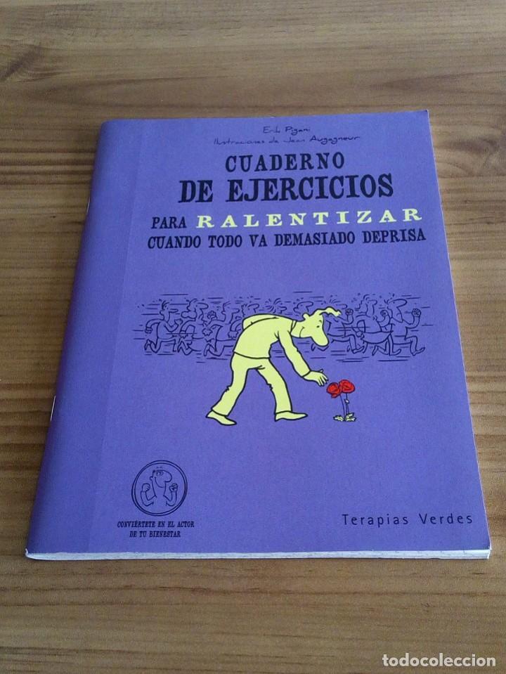 Libros: CUADERNO DE EJERCICIOS PARA RALENTIZAR CUANDO TODO VA DEMASIADO DEPRISA. TERAPIAS VERDES. 1 ª 2012 - Foto 2 - 122719579