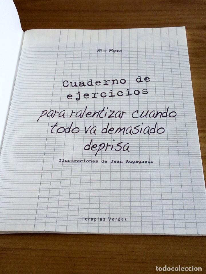 Libros: CUADERNO DE EJERCICIOS PARA RALENTIZAR CUANDO TODO VA DEMASIADO DEPRISA. TERAPIAS VERDES. 1 ª 2012 - Foto 3 - 122719579