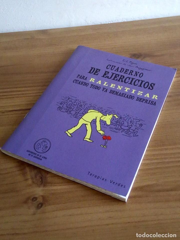Libros: CUADERNO DE EJERCICIOS PARA RALENTIZAR CUANDO TODO VA DEMASIADO DEPRISA. TERAPIAS VERDES. 1 ª 2012 - Foto 6 - 122719579