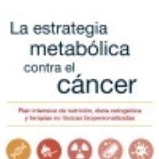 Libri: LA ESTRATEGIA METABÓLICA CONTRA EL CÁNCER. Lote 116072192
