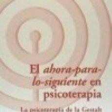 Libros: EL AHORA-PARA-LO-SIGUIENTE EN PSICOTERAPIA : LA PSICOTERAPIA DE LA GESTALT CONTADA EN LA SOCIEDAD. Lote 128435547