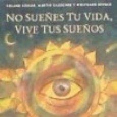 Libros: NO SUEÑES TU VIDA, VIVE TUS SUEÑOS. Lote 128631975