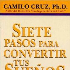 Libros: SIETE PASOS PARA CONVERTIR TUS SUEÑOS EN REALIDAD POR CAMILO CRUZ . Lote 128704015