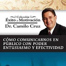 Libros: COMO COMUNICARNOS EN PUBLICO. CON PODER ENTUSIASMO Y EFECTIVIDAD POR EL DR. CAMILO CRUZ. Lote 128704227
