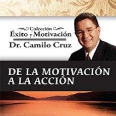 Libros: DE LA MOTIVACIOÓN A LA ACCION - COLECCION EXITO Y MOTIVACION POR EL DR. CAMILO CRUZ. Lote 128704767