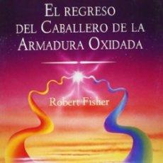 Libros: EL REGRESO DEL CABALLERO DE LA ARMADURA OXIDADA POR ROBERT FISHER. Lote 128782235