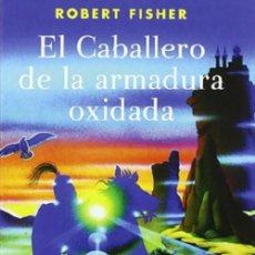 Libros: EL CABALLERO DE LA ARMADURA OXIDADA POR ROBERT FISHER. Lote 128782323