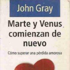Libros: MARTE Y VENUS COMIENZAN DE NUEVO: COMO SUPERAR UNA PERDIDA AMOROSA POR JOHN GRAY. Lote 128790515