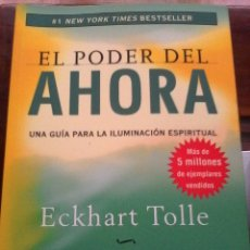 Libros: ECKHART TOLLE. EL PODER DEL AHORA. UNA GUÍA PARA LA ILUMINACIÓN ESPIRITUAL.. Lote 128828971