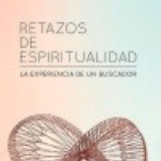Libros: RETAZOS DE ESPIRITUALIDAD. LA EXPERIENCIA DE UN BUSCADOR. Lote 133627935