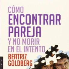 Libros: COMO CONSEGUIR PAREJA Y NO MORIR EN EL INTENTO (2012) - BEATRIZ GOLDBERG - ISBN: 9789501731569. Lote 140965618