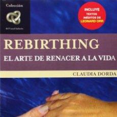 Libros: REBIRTHING: EL ARTE DE RENACER A LA VIDA (2005) - CLAUDIA DORDA - ISBN: 9789501770377. Lote 140971514