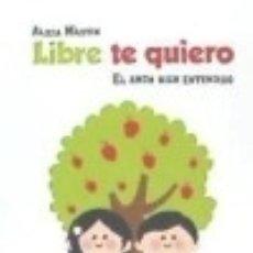 Libros: LIBRE TE QUIERO, EL AMOR BIEN ENTENDIDO. Lote 142386709