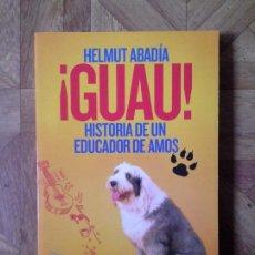 Libros: HELMUT ABADÍA - GUAU, HISTORIA DE UN EDUCADOR DE AMOS. Lote 142642850