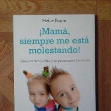 Libros: HEIKE BAUM - MAMÁ, SIEMPRE ME ESTÁ MOLESTANDO. Lote 147339318