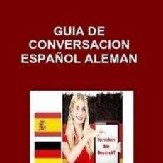Libros: GUIA DE CONVERSACION ESPAÑOL ALEMAN -----LIBRO ESPECIAL PARA VIAJEROS. Lote 147374934