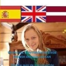 Libros: TRILINGUAL CONVERSATION GUIDE SPANISH-ENGLISH-LATVIAN-TRILINGÜE GUÍA DE CONVERSACIÓN ESPAÑOL-INGLÉS. Lote 147375058