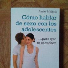 Libros: AMBER MADISON - CÓMO HABLAR DE SEXO CON LOS ADOLESCENTES. Lote 147620270