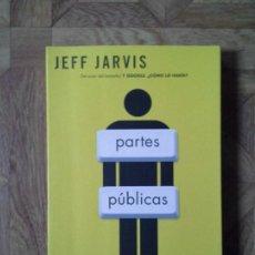 Libros: JEFF JARVIS - PARTES PÚBLICAS - POR QUÉ COMPARTIR EN LA ERA DIGITAL MEJORA NUESTRA MANERA DE TRABAJA. Lote 147620650