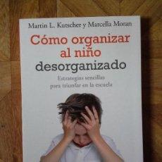 Libros: MARTIN KUTSCHER MARCELLA MORAN - CÓMO ORGANIZAR AL NIÑO DESORGANIZADO. Lote 149463138