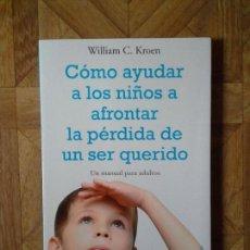 Libros: WILLIAM KROEN - CÓMO AYUDAR A LOS NIÑOS A AFRONTAR LA PÉRDIDA DE UN SER QUERIDO. Lote 149464694