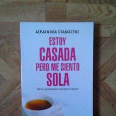 Libros: ALEJANDRA STAMATEAS - ESTOY CASADA PERO ME SIENTO SOLA. Lote 151190594