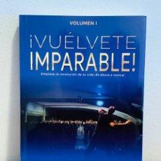 Libros: LIBRO - ¡VUÉLVETE IMPARABLE! (VOLUMEN I). Lote 151359028