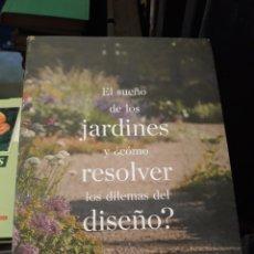 Libros: EL SUEÑO DE LOS JARDINES Y ¿CÓMO RESOLVER LOS DILEMAS DEL DISEÑO?. Lote 170172952